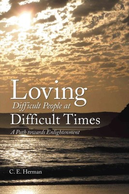 Loving Difficult People at Difficult Times : A Path Towards Enlightenment