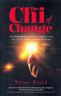 The Chi of Change : How Hypnotherapy Can Help You Heal and Turn Your Life Around - Regardless of Your Past