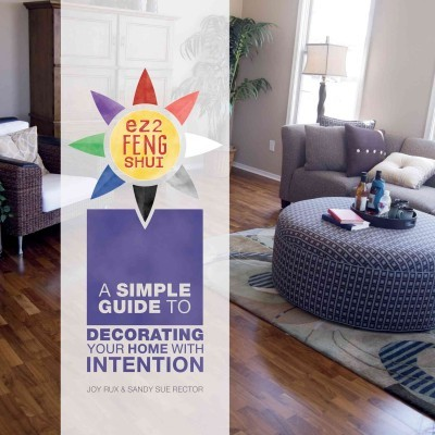 EZ2 Feng Shui : A Simple Guide to Decorating Your Home With Intention
