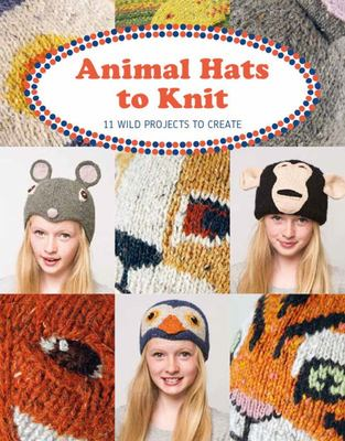Animal Hats to Knit: 12 Wild Projects to Create