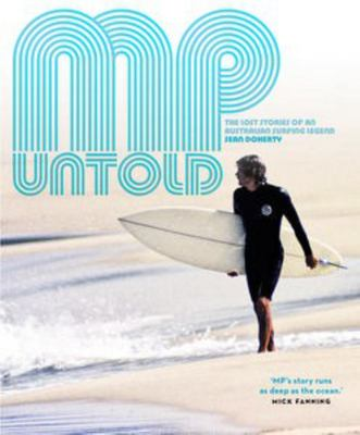 MP Untold - the Lost Stories of an Australian Surfing Legend