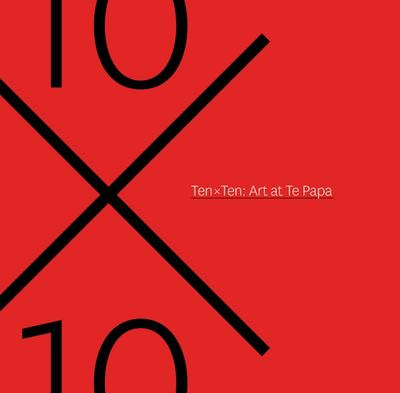 Ten x Ten : 100 Favourite Artworks at Te Papa
