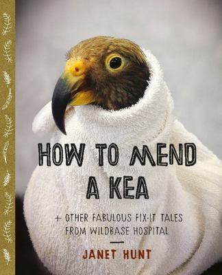 How to Mend a Kea + Other Fabulous Fix-it Tales from Wildbase Hospital