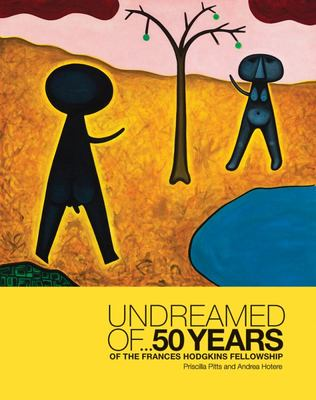 Undreamed of ...: 50 Years of the Frances Hodgkins Fellowship