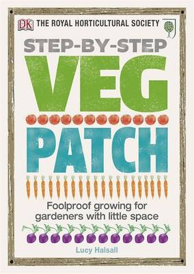 RHS Step-by-Step Veg Patch: Foolproof Growing for Gardeners with Little Space