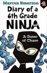 A Game of Chase (#4 Diary of a 6th Grade Ninja)