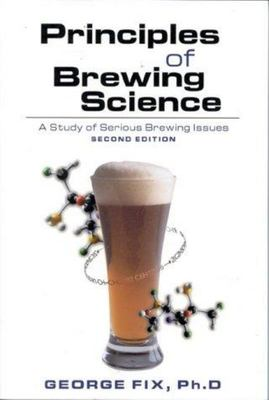 Principles of Brewing Science: A Study of Serious Brewing