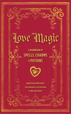 Love Magic: A Handbook of Spells, Charms & Potions