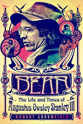 Bear : The Life and Times of Augustus Owsley Stanley III