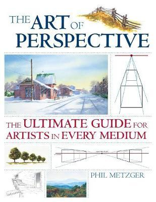The Art of Perspective : The Ultimate Guide for Artists in Every Medium