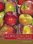 AcrylicWorks: The Best of Acrylic Painting: Ideas and Techniques for Today's Artists