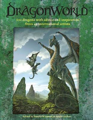 Dragonworld: 120 Dragons with Advice and Inspiration from 38 International Artists