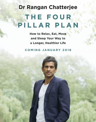 The Four Pillar Plan: How to Relax, Eat, Move and Sleep Your Way to a Longer, Healthier Life