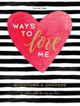 Ways to Love Me : Questions & Answers to Share With the One You Love