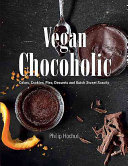 Vegan Chocoholic : Cakes, Biscuits, Desserts and Quick Sweet Snacks