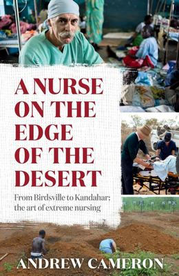 A Nurse on the Edge of the Desert From Birdsville to Kandahar: the Art of Extreme Nursing