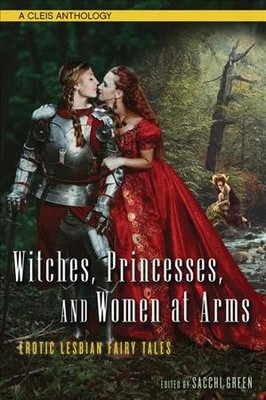 Witches, Princesses, and Women at Arms : Erotic Lesbian Fairy Tales