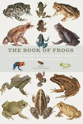 The Book of Frogs: A Lifesize Guide to Six Hundred Species from Around the World