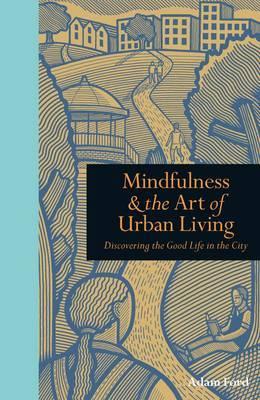 Mindfulness & the Art of Urban Living: Discovering The Good Life in The City