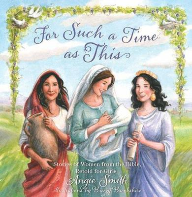 For Such a Time as ThisStories of Women from the Bible, Retold for Girls