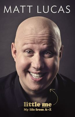 Little Me The A-Z of Matt Lucas