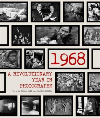 1968 : A Revolutionary Year in Photographs