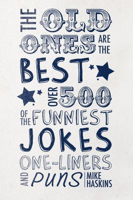 The Old Ones Are the Best Jokes: Over 500 of the Funniest Jokes, One-Liners and Puns