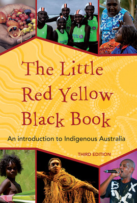 Little Red Yellow Black Book: An Introduction to Indigenous Australia