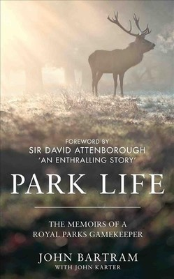 Park Life : The Memoirs of a Royal Parks Gamekeeper