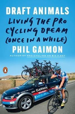 Draft Animals : Living the Pro Cycling Dream (Once in a While)