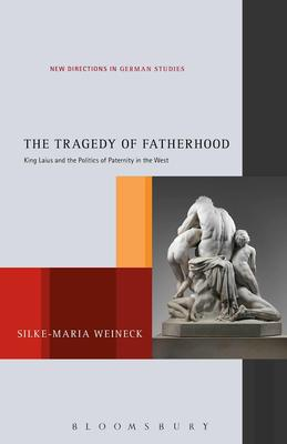 The Tragedy of Fatherhood: King Laius and the Politics of Paternity in the West