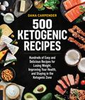 500 Ketogenic Recipes : Hundreds of Easy and Delicious Recipes for Losing Weight, Improving Your Health and Staying in the Ketogenic Zone