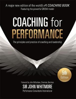 Coaching for Performance: The Principles and Practices of Coaching and Leadership
