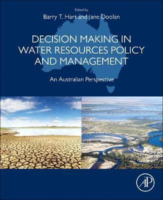 Decision Making in Water Resources Policy and Management : An Australian Perspective