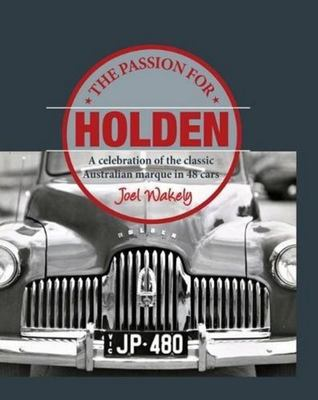 The Passion for Holden: A Celebration of the Classic Australian Marque in 48 Cars