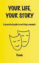 Your Life, Your Story: A Practical Guide to Writing a Memoir