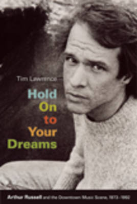 Hold on to Your Dreams -  Arthur Russell and the Downtown Music Scene 1973-1992
