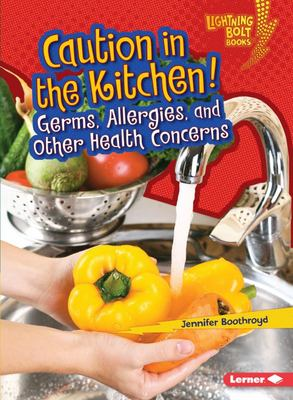 Caution in the Kitchen!: Germs, Allergies, and Other Health Concerns (Healthy Eating)