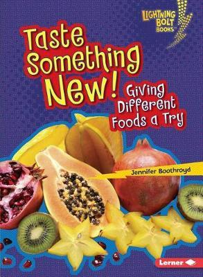 Taste Something New!: Giving Different Foods a Try (Healthy Eating)