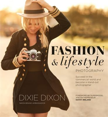 Fashion & Lifestyle Photography : Succeed in the Commercial World and Become a Stand-Out Photographer