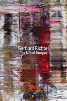 Gerhard Richter The Life of Images