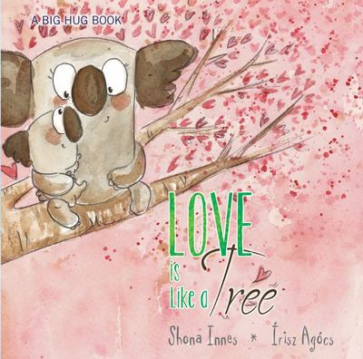 Love is Like a Tree (A Big Hug Book)