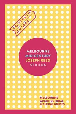 Footpath Guides Melbourne Box Set - Mid Century Modern John Reed and St Kilda 1850-1960