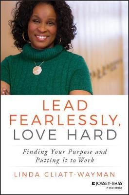 Lead Fearlessly, Love Hard: Finding Your Purpose and Putting It to Work