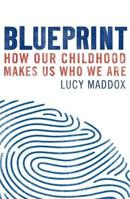 Blueprint: How our childhood makes us who we are