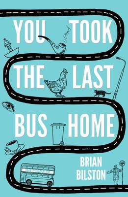 You Took the Last Bus Home: The Poems of Brian Bilston