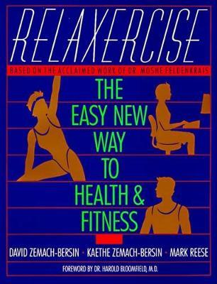 Relaxercise: The Easy New Way to Health & Fitness