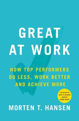 Great at Work: How To Achieve Amazing Things in Work and in Life