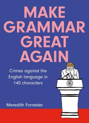 Make Grammar Great Again: Crimes Against the English Language in 140 Characters