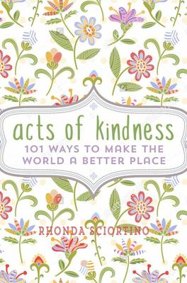 Acts Of Kindness: 101 Ways to Make the World a Better Place